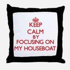 Keep Calm by focusing on My Houseboat Throw Pillow
