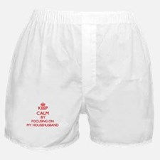 Keep Calm by focusing on My Househusb Boxer Shorts