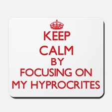 Keep Calm by focusing on My Hyprocrites Mousepad