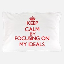 Keep Calm by focusing on My Ideals Pillow Case