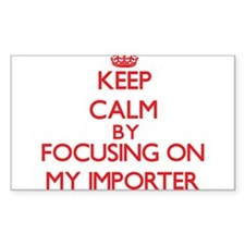 Keep Calm by focusing on My Importer Decal