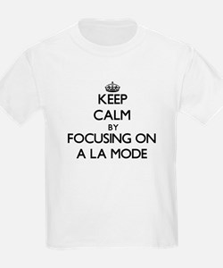Keep Calm by focusing on A La Mode T-Shirt