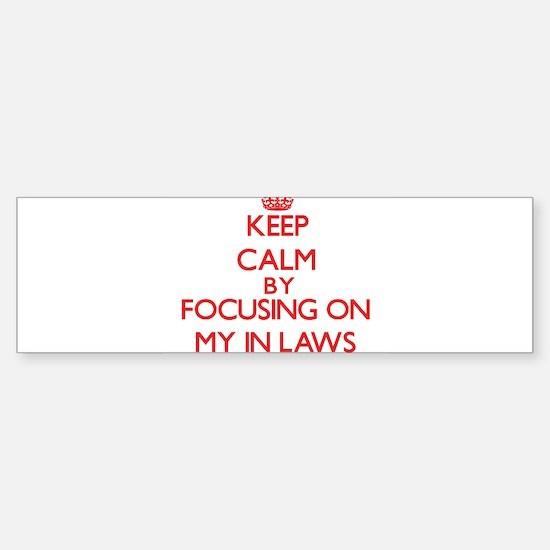 Keep Calm by focusing on My In-Laws Bumper Bumper Bumper Sticker