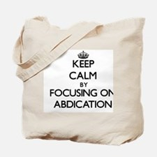 Keep Calm by focusing on Abdication Tote Bag