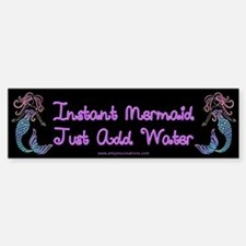 Instand Mermaid Just Add Water Bumper Bumper Sticker
