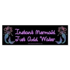 Instand Mermaid Just Add Water Bumper Sticker