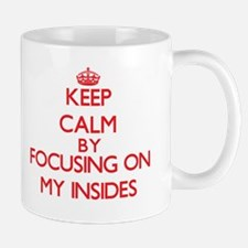 Keep Calm by focusing on My Insides Mugs