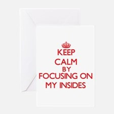 Keep Calm by focusing on My Insides Greeting Cards