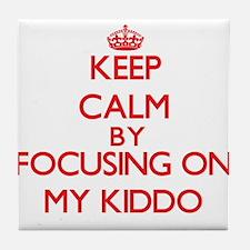 Keep Calm by focusing on My Kiddo Tile Coaster