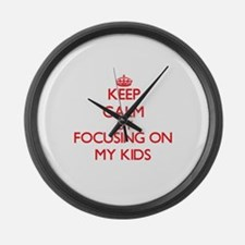 Keep Calm by focusing on My Kids Large Wall Clock