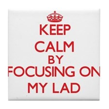 Keep Calm by focusing on My Lad Tile Coaster