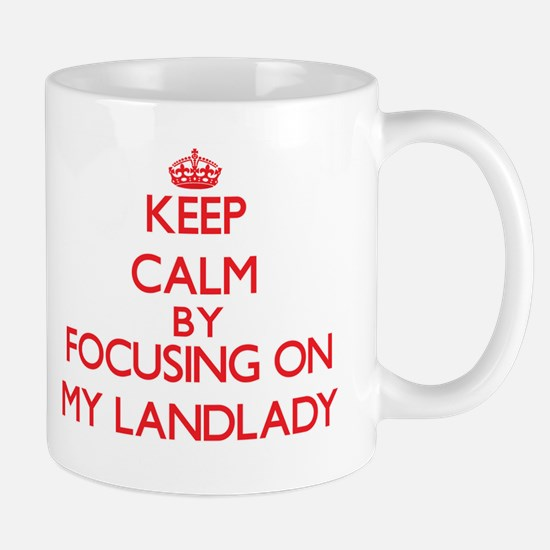 Keep Calm by focusing on My Landlady Mugs