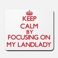 Keep Calm by focusing on My Landlady Mousepad