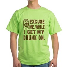 Excuse Me While I Get My Drun T-Shirt