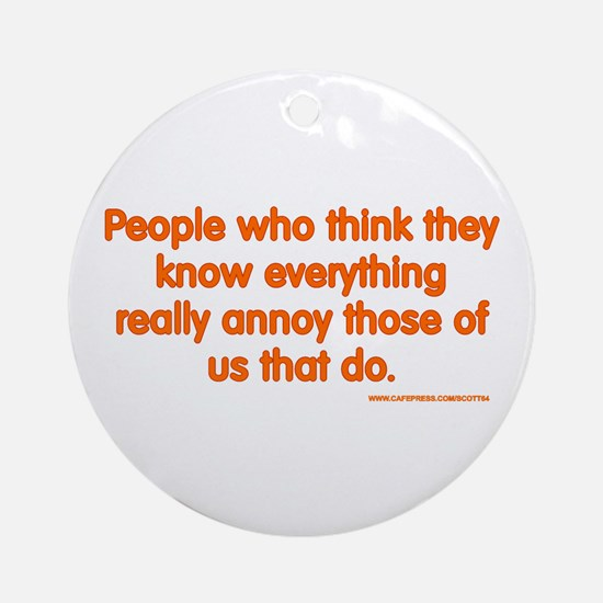 People Who Think They Know Everything... Ornament