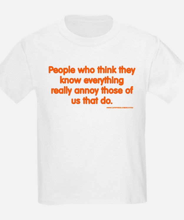 People Who Think They Know Everything... T-Shirt
