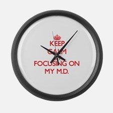 Keep Calm by focusing on My M.D. Large Wall Clock