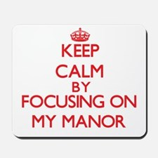 Keep Calm by focusing on My Manor Mousepad