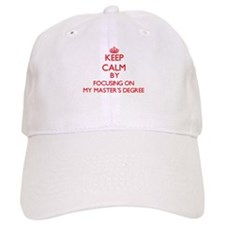Keep Calm by focusing on My Master'S Degree Baseball Cap