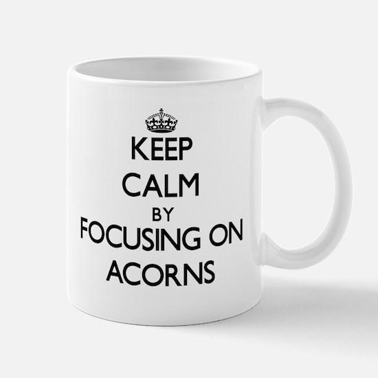Keep Calm by focusing on Acorns Mugs