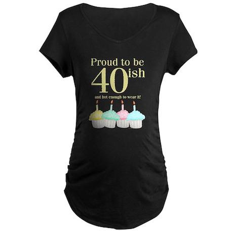40ish Birthday Maternity Dark T-Shirt