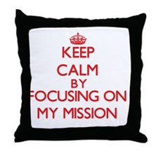 Keep Calm by focusing on My Mission Throw Pillow