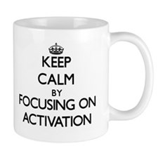 Keep Calm by focusing on Activation Mugs