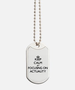 Keep Calm by focusing on Actuality Dog Tags