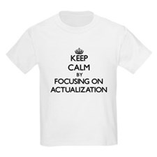 Keep Calm by focusing on Actualization T-Shirt