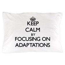 Keep Calm by focusing on Adaptations Pillow Case