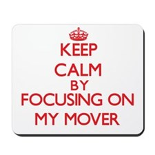 Keep Calm by focusing on My Mover Mousepad