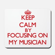 Keep Calm by focusing on My Musician Mousepad