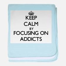 Keep Calm by focusing on Addicts baby blanket