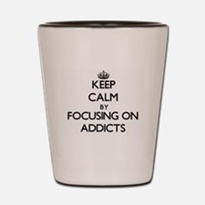 Keep Calm by focusing on Addicts Shot Glass