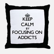 Keep Calm by focusing on Addicts Throw Pillow