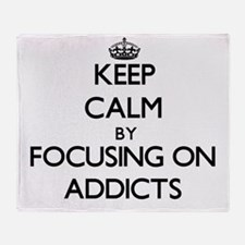Keep Calm by focusing on Addicts Throw Blanket
