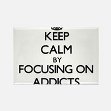 Keep Calm by focusing on Addicts Magnets