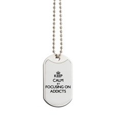 Keep Calm by focusing on Addicts Dog Tags