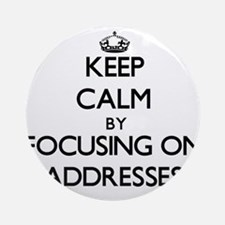 Keep Calm by focusing on Addresse Ornament (Round)