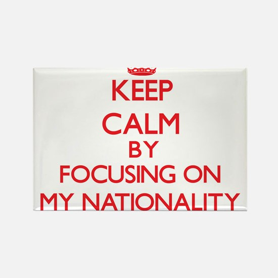 Keep Calm by focusing on My Nationality Magnets