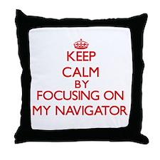 Keep Calm by focusing on My Navigator Throw Pillow
