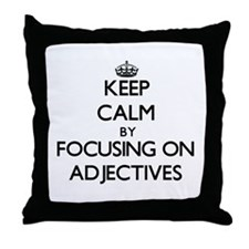 Keep Calm by focusing on Adjectives Throw Pillow