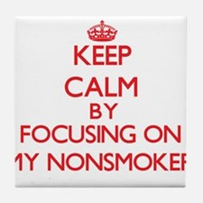 Keep Calm by focusing on My Nonsmoker Tile Coaster