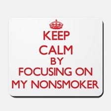Keep Calm by focusing on My Nonsmoker Mousepad