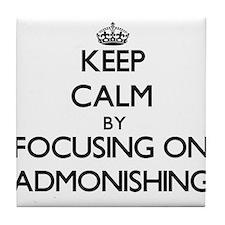 Keep Calm by focusing on Admonishing Tile Coaster