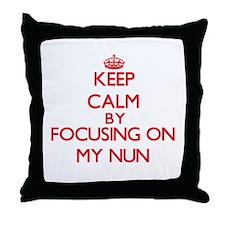 Keep Calm by focusing on My Nun Throw Pillow