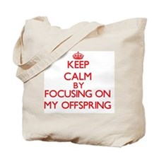 Keep Calm by focusing on My Offspring Tote Bag