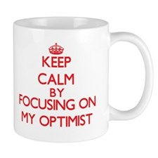 Keep Calm by focusing on My Optimist Mugs