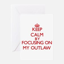 Keep Calm by focusing on My Outlaw Greeting Cards
