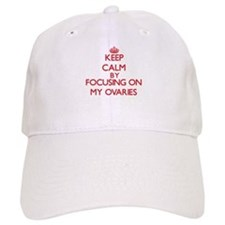 Keep Calm by focusing on My Ovaries Baseball Cap